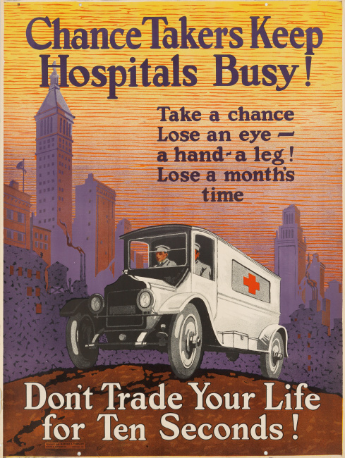 Chance Takers Keep Hospitals Busy / Don't Trade Your Life for Ten Seconds!, designer unknown, 1925.